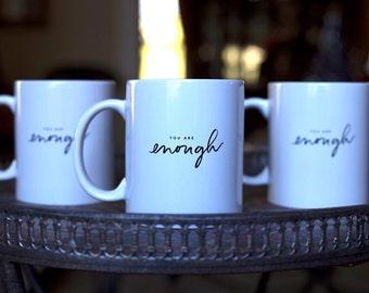 You Are Enough // Inspirational // Coffee Mug // Gift