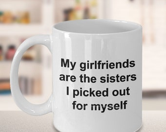 Gift for Friend Woman Friendship Mug Friend Coffee Cup Gift Friend Mug Ceramic Quote My Girlfriends are the Sisters I Picked Out for Myself