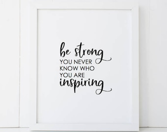 Be Strong You Never Know Who You Are Inspiring Motivational Home Decor Printable Wall Art INSTANT DOWNLOAD DIY - Great Gift