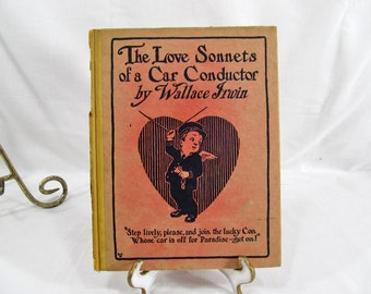 The Love Sonnets of a Car Conductor, Wallace Irwin, Paul Elder and Company, San Francisco, CA 1908 Hardcover First Edition Poems
