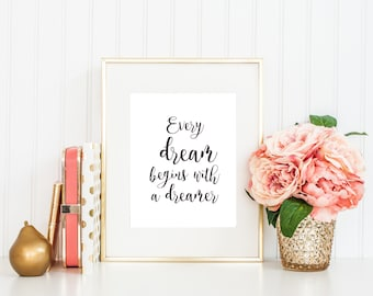 Every dream begins with a dreamer Inspiration Motivation Quote decor Instant Download Art Print Printable Black Typography Quote Wall Art