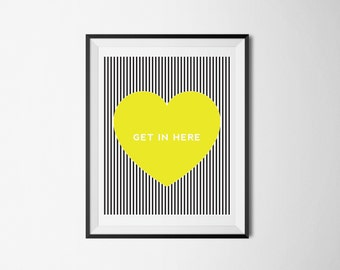 Get In Here GREEN Heart -8x10 Instant Download Print
