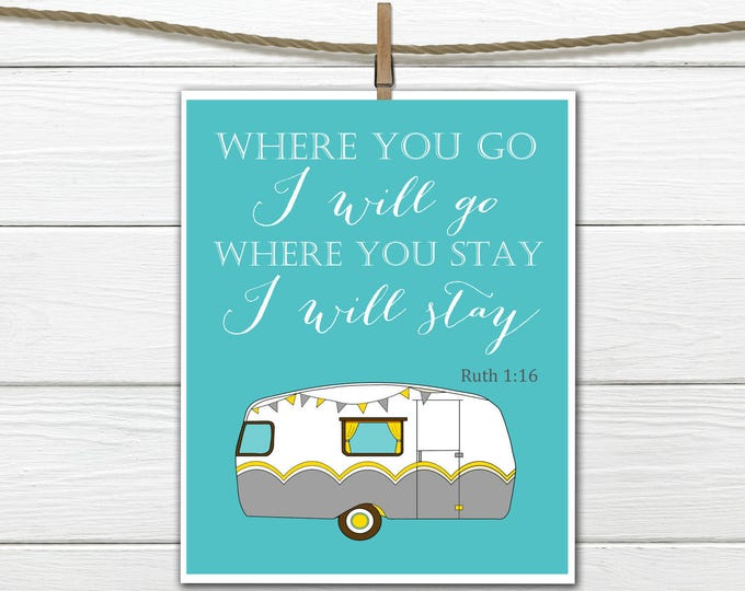 Modern Christian Art Print - Ruth 1:16 - Where you go I will Go - Travel Art -  Camper INSTANT DOWNLOAD 8X10