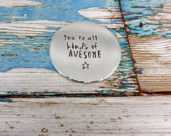 Aluminium large circle good luck token/charm, pocket token, promise token, motivational coin. You are all kinds of awesome.