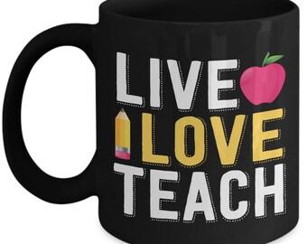 Teacher Mug - Live LOVE Teach - Teacher Appreciation Gift