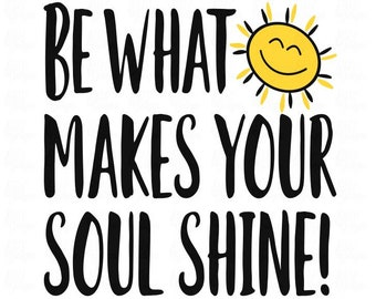 Be What Makes Your Soul Shine SVG File or DXF File