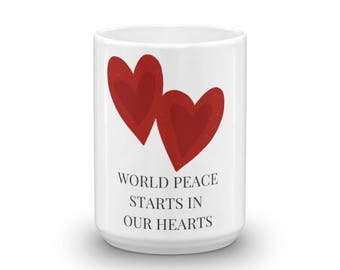 World Peace Starts in Our Hearts: White Ceramic Coffee Mug