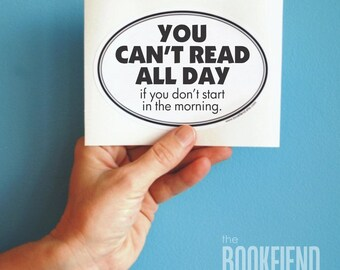 you can't read all day bumper sticker