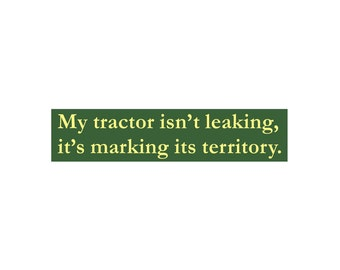 My Tractor Isn't Leaking It's Marking Its Territory 4 x 18 Stencil - great for signs!