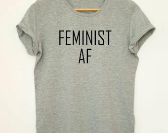Feminist shirt, Feminist t-shirt, Feminist t shirt, Feminist Tee, Feminist AF Shirt