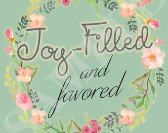 Joy-filled and favored Print art, printable, downloadable, art, decor, faith, spiritual, Jesus, Joy, favored, faith quotes, joy quotes