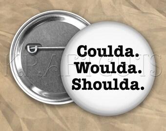 Woulda Coulda #B74 Pinback Button Flair
