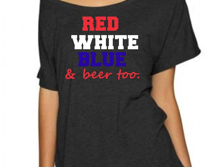 4th of July Shirt- Red, White, Blue and BEER too - oversized, loose, dolman sleeves.