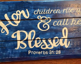 """Wood Sign """"Her Children Rise Up and Call Her Blessed"""""""