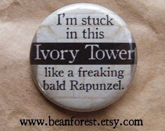stuck in this ivory tower like a freaking bald rapunzel - pinback button badge