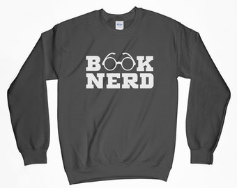 Book Nerd, Book Nerd Sweatshirt, Book Shirt, Book Lover Shirt, Book, Book Addict, Book Maniac, Book Lover Person, Gift For Him, Gift For Her