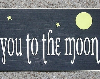 I love you to the moon and back Sign Inspirational Quote You Pick Colors 6 x 18