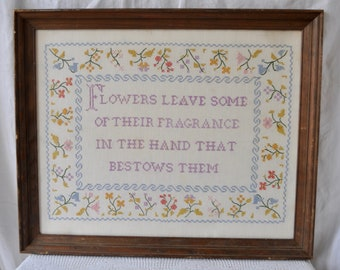 Floral Fragrance Quote/Cross Stitch Sampler/Vintage 1960s/Flowers Leave Some of Their Fragrance In The Hand That Bestows Them