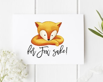 Funny Card For Fox Sake / Funny Greeting Card / Funny Birthday Card / For fox sake / Cute Card