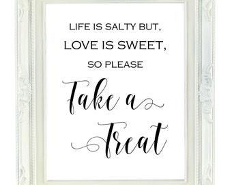 Life is Salty, Love Is Sweet, Take A Treat, Digital Wedding Sign, Printable Sign, Sweets Table, Dessert Table Sign, Wedding Favor Sign, 8x10