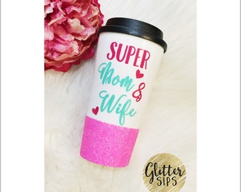 Super Mom & Wife // Glitter To Go Cup // Coffee Cup // Mom Life // Super Mom // Super Wife // Mom and Wife // Mother's Day Gift // Glitter