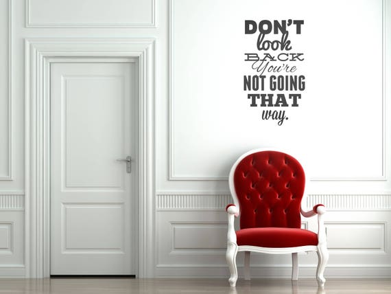 Don't look back, you're not going that way, Motivational wall decal / sticker quote, Motivational Vinyl Poster collection for wall decor