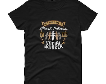 Not Only Am I A Great Person I'm Also A Social Worker Funny Counselor T-Shirt