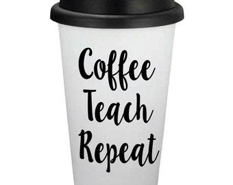 Coffee Teach Repeat // 16oz Travel Coffee Cup // Personalized Coffee Cup // Coffee Gift // Teacher Gift