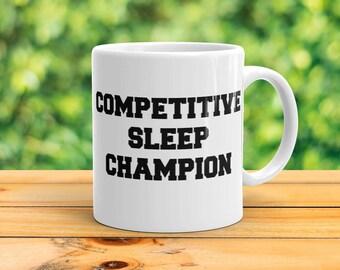 Competitive Sleep Champion Mug   Funny Sarcastic Saying Coffee Tea Mug   Love Sleeping and Napping Mug