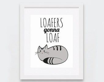 Loafers Gonna Loaf Printable, Cat Loaf Print, Funny Loaf Cat Printable Art, Cat Lovers, Quirky Home Decor, Grey Cat, Tabby Cat Art