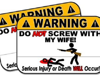 "Do Not Screw with my Wife!  2 pack of Funny Warning Stickers for Vehicles, Tool Boxes, Lunch Boxes, Bumper Stickers,  each is 4"" wide"