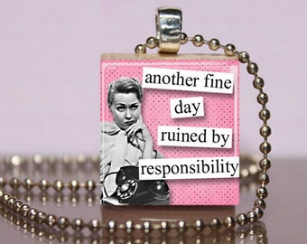 Another Fine Day Ruined By Responsibility Scrabble Necklace Jewelry.  Funny Saying.  Sarcastic Quote. Charm Pendant. Stocking Stuffer. #135