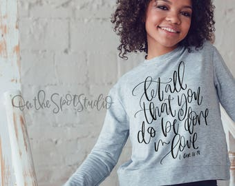 Let All You Do Be Done In Love SVG Cut File