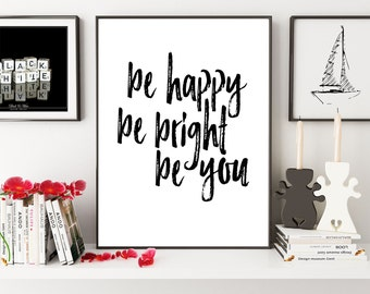 Be Happy Be Bright Be You, Be Happy Sign, Inspirational Quote, Motivational Quote, Happy Quote, Be Positive, Positive Thinking,Digital Print