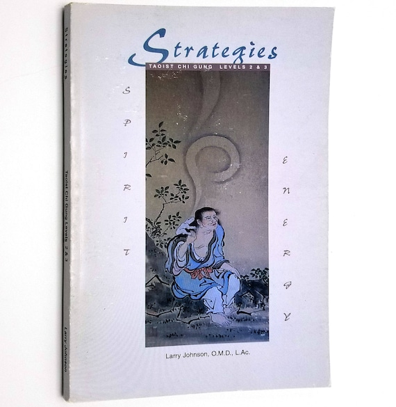 Strategies Taoist Chi Gung Levels 2 & 3 by Larry Johnson 2002 White Elephant Monastery Creston, CO