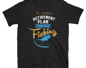 Retirement Shirt, Retirement Gift, Retired Shirt, Funny Retirement, Grandpa Shirt, Yes I Do Have A Retirement Plan I Plan To Go Fishing