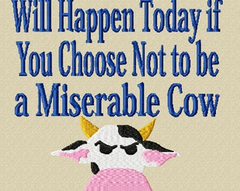 Awesome Things Will Happen Today...If You Choose Not to be a Miserable Cow -An Inspirational Machine Embroidery Design