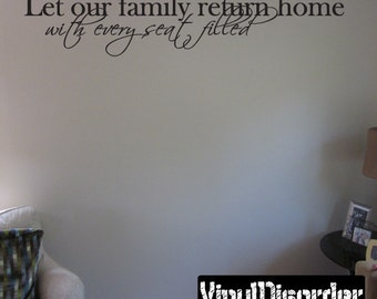 Let our family return home with every seat filled  - Vinyl Wall Decal - Wall Quotes - Vinyl Sticker - Pw001LetourfamilyiET