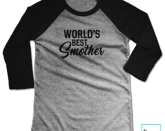 World's Best Smother | Mom Gift | Mom Shirt | Mom Shirts | Funny Mom Shirt | Mothers Day Gift | Gift for Her | Gift for Mom | Baseball Tee
