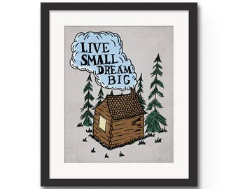 Live Small Dream Big - 8x10 or 11x14 Home Decor Quote Wall Art Typography Print. Small living, cabin in the woods, hand drawn