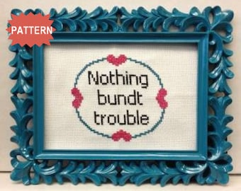 PDF/JPEG Nothing Bundt Trouble - Girls Quote (Pattern)