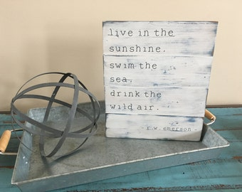 Live in the Sunshine, Swim the Sea, Drink the Wild Air Emerson Inspirational Pallet-Style Rustic Wood Sign/Hand Painted Wood Sign
