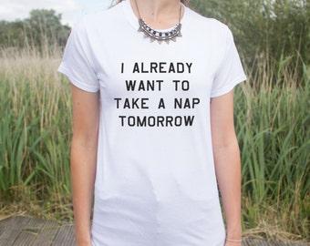 I Already Want To Take A Nap Tomorrow T-Shirt Funny Slogan Top