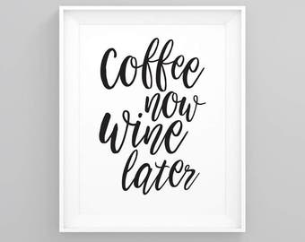 Coffee now wine later, Inspirational quote, Print quotes, Kitchen print, printable wall art decor, office print
