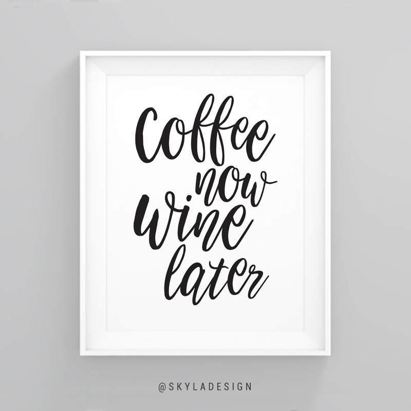 Free Printable Coffee Quotes: Coffee Now Wine Later Inspirational Quote Print Quotes