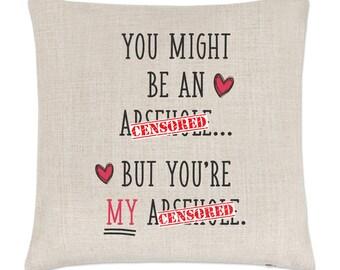 You Might Be An Ar**h*le But You're My Ar**h*le Linen Cushion Cover