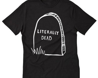 Literally Dead short sleeve tee tshirt Goth Morbid punk funny gifts for her HIM tombstone grave headstone cemetery Monster Mania