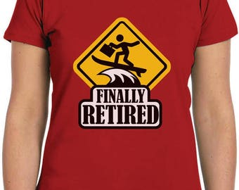 Finally Retired - Funny Retirement Gift Women T-Shirt