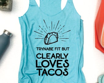 Tryna Be Fit But Clearly loves Tacos. TANK TOP. Tacos. Cinco De Mayo. Cinco de Drinko. Tequila and Tacos RACERBACK