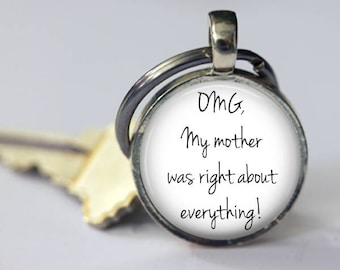 OMG, My Mother Was Right About Everything! - Funny Quote Pendant, Necklace or Key Chain - Mom, Mother's Day, humor
